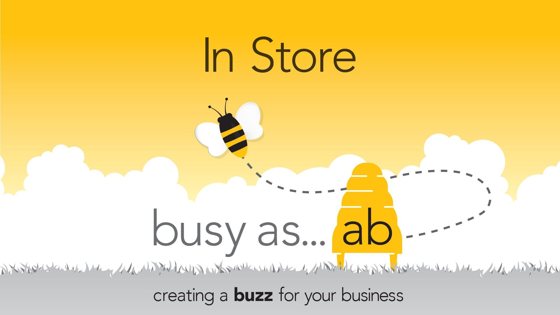 creating a buzz in-store - busy as A B