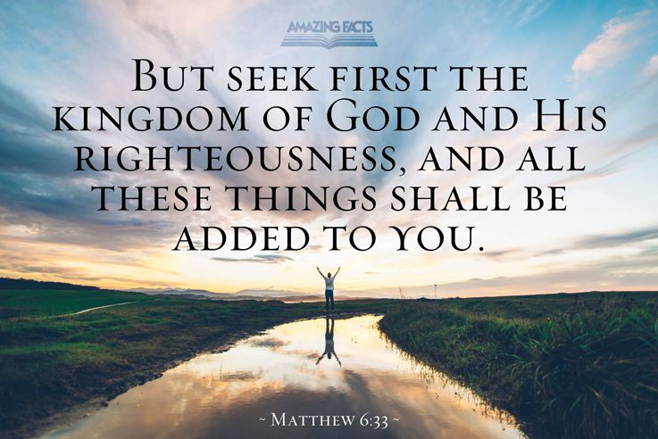 Matthew 6:33, But seek first his kingdom and his righteousness ...