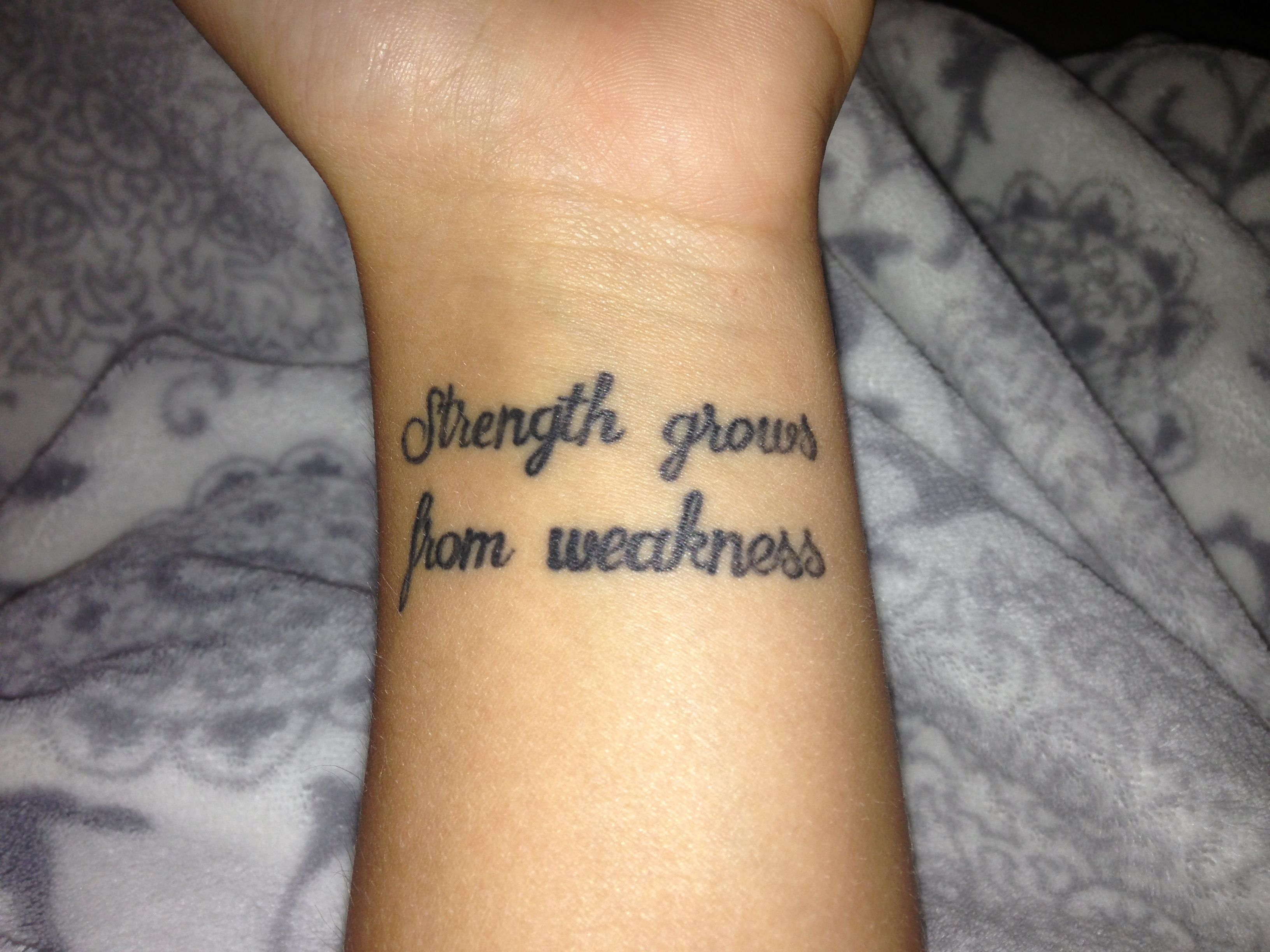 Strength grows from weakness tattoo ideas pinterest for Quote wrist tattoos