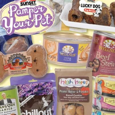 PAMPER YOUR BEST FRIEND! Give your dog SUNSET'S OWN Lucky Dog Bones – Our house-smoked beef femur bones. Also choose NEWMAN'S OWN Dog Food, WELLNESS Natural Food for Dogs – or for Cats, & EARTHBORN Holistic Cat Food. Plus, HIGH HOPES gives part of its proceeds on all-natural BAKED COOKIES for Dogs to end pet homelessness. Select varieties ON SALE thru Wed.