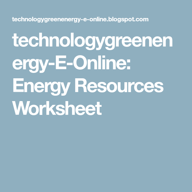 technologygreenenergy-E-Online: Energy Resources Worksheet | Things ...