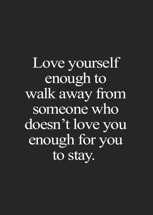 Love Yourself Enough To Walk Away From Someone Who Doesnt Love You