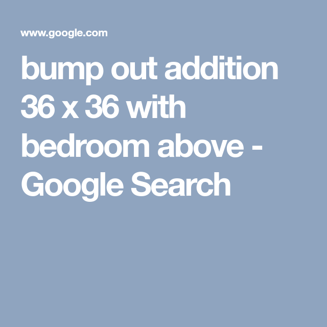 Bump Out Addition 36 X 36 With Bedroom Above
