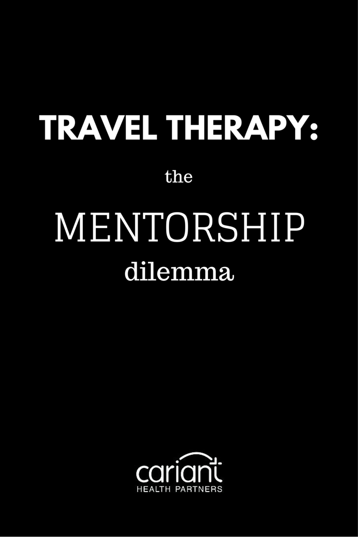 Travel Therapy The Mentorship Dilemma