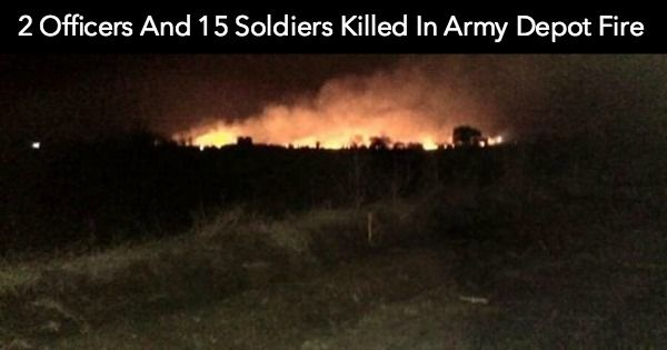 2 Officers And 15 Soldiers Killed In Army Ammunition Depot Fire