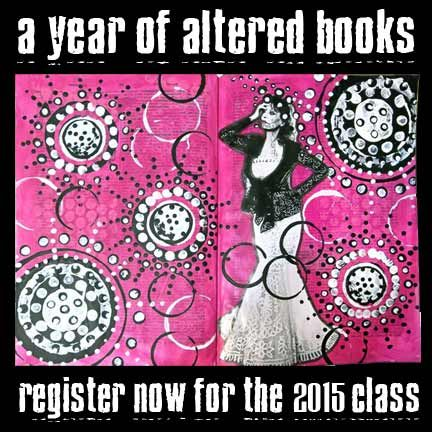 Last call: registration for the 2015 class of A Year of Altered Books will close the last week of December!