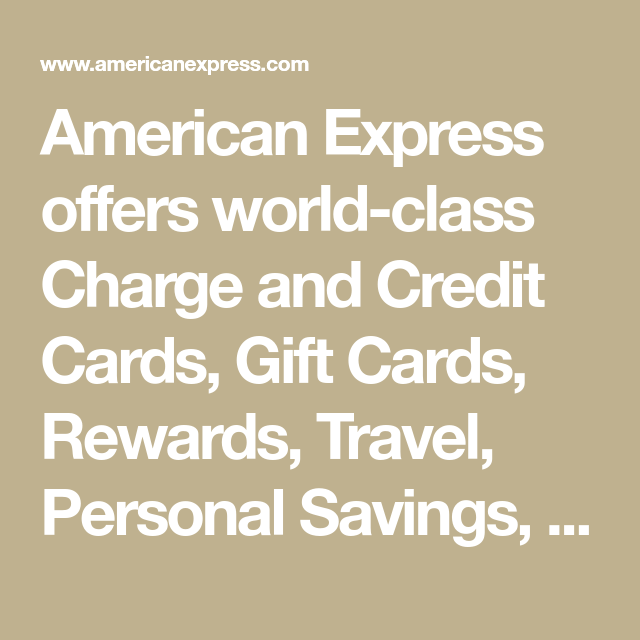 American Express Offers World Class Charge And Credit Cards Gift Cards Rewards Travel Personal Sa In 2020 Personal Savings American Express Credit Card Credit Card
