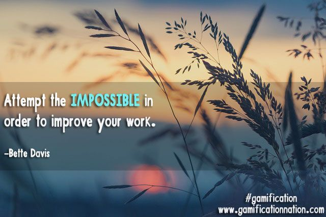 """""""Attempt the impossible in order to improve your work."""" -Bette Davis #gamification http://gamificationnation.com/"""