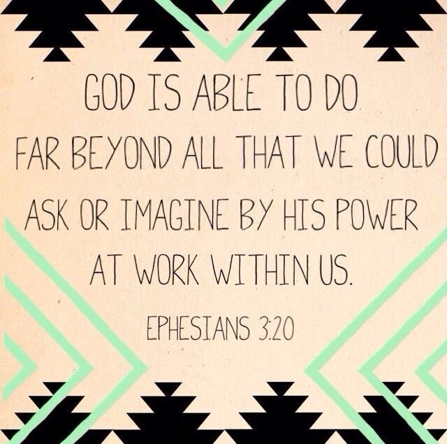 "[20] ""Now to Him who is able to do immeasurably more than all we ask or imagine, according to His power that is at work within us"""