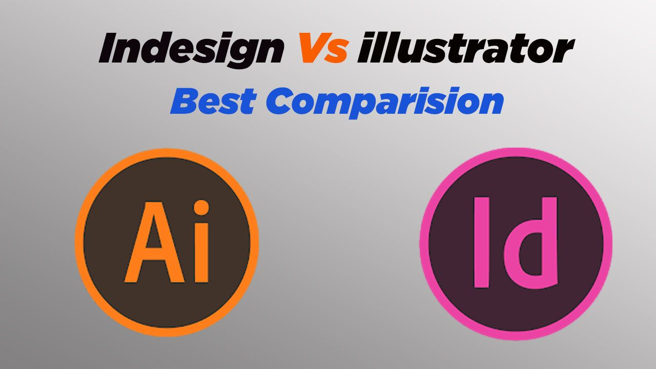 Photo of InDesign Vs Illustrator |   Best Designer Comparison