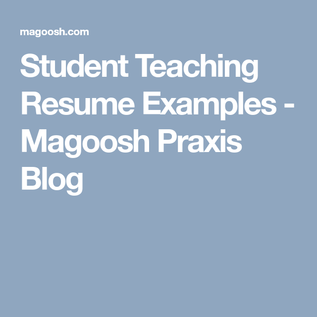 Student Teaching On Resume Student Teaching Resume Examples  Magoosh Praxis Blog  Resume .