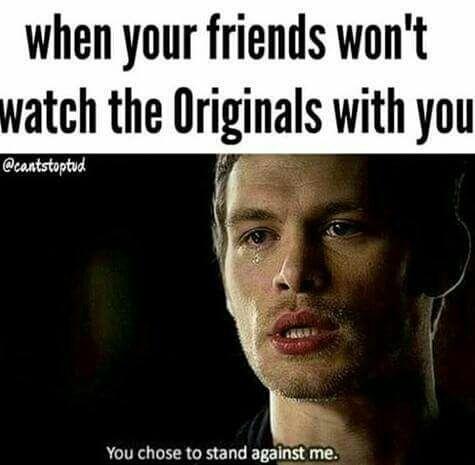 The Originals Truueee Vampire Diaries Memes Vampire Diaries Funny Vampire Diaries Quotes