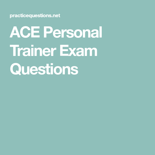ACE Personal Trainer Exam Questions
