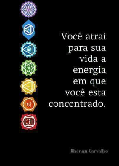 Você atrai para sua vida a energia que você está concentrado.