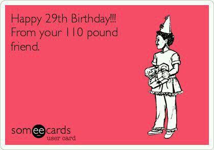 Pin By Deann Whitney On Birthdays Happy 29th Birthday Funny Birthday Meme Happy Birthday Meme