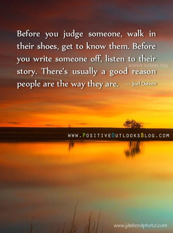 Before You Judge Someone Walk In Their Shoes Get To Know Them