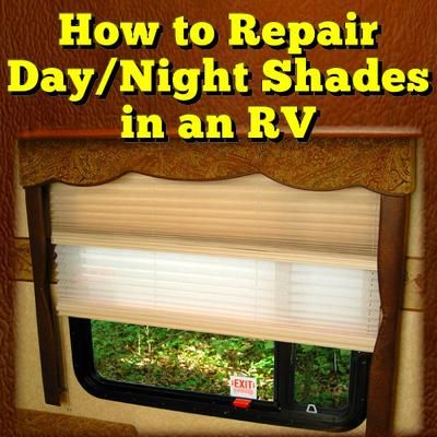 How To Repair The Day Night Shades In An Rv Rv Tips