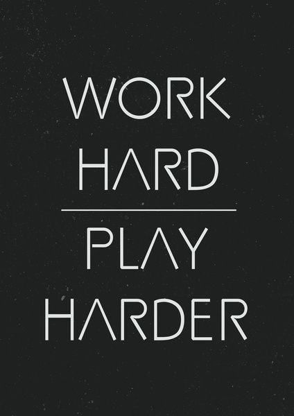WORK HARD / PLAY HARDER | My Style | Quotes, Hard quotes, Work quotes