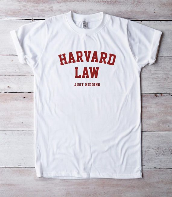 Harvard Law Tees Shirt Quote Tshirt Teen Shirt Slogan Hipster Birthday Chic  Girly Geek Nerd Funny
