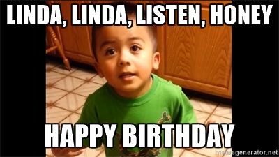 happy birthday linda meme linda, linda, listen, honey happy birthday   LIsten Linda | Meme  happy birthday linda meme