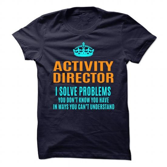 Activity Director Solve Problems You DonT Know You Have T Shirts