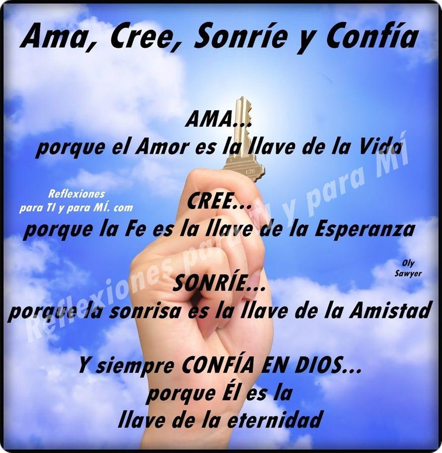 Ama Cree Sonre y Confa AMA porque el Amor es la llave de la Vida CREE porque la Fe es la llave de la Esperanza