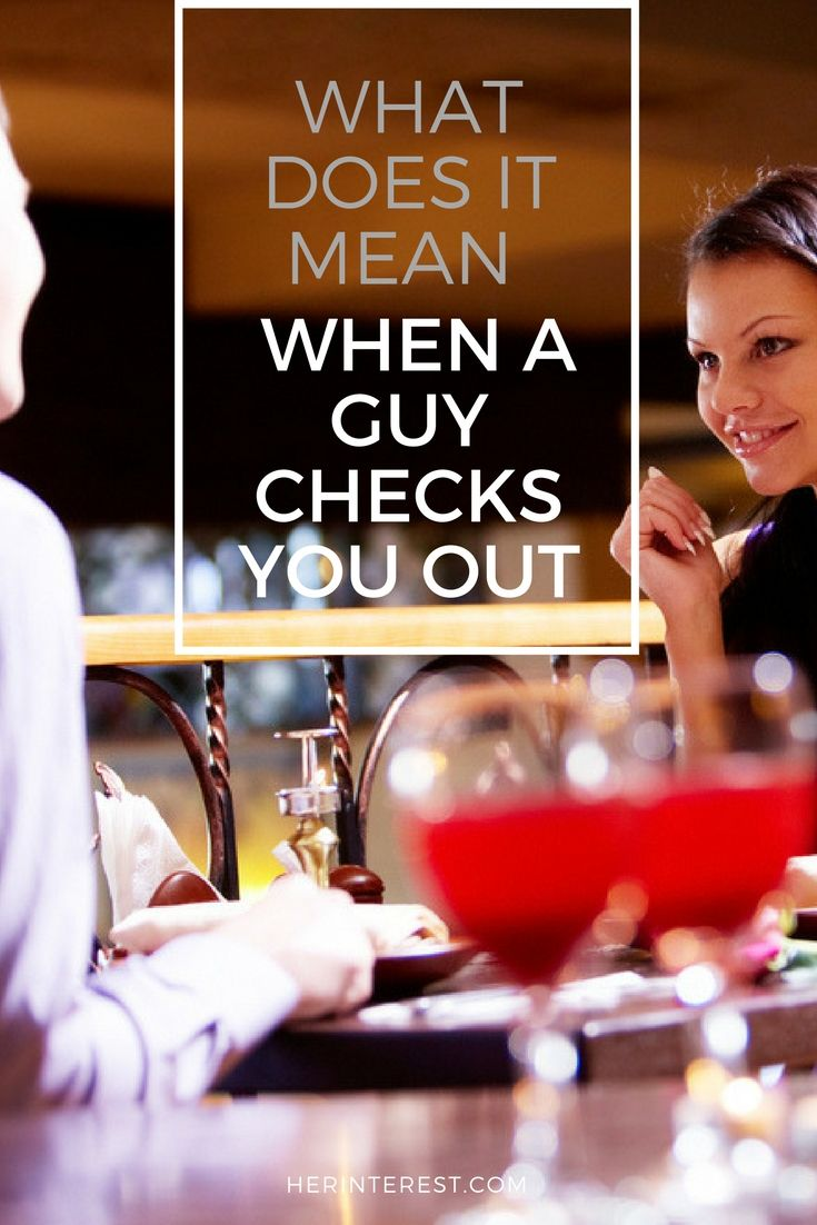 What Does it Mean When a Guy Checks You Out | Guys, Checks