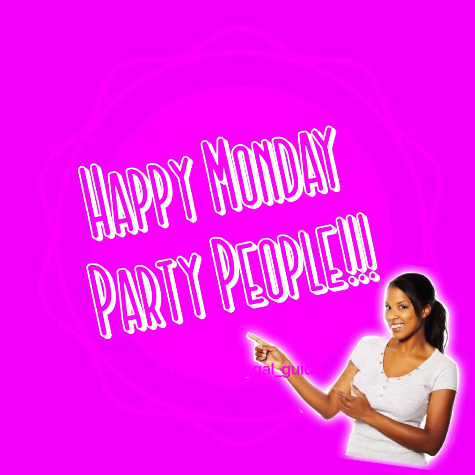"Inspirational meme, "" happy Monday party people"" Monday"
