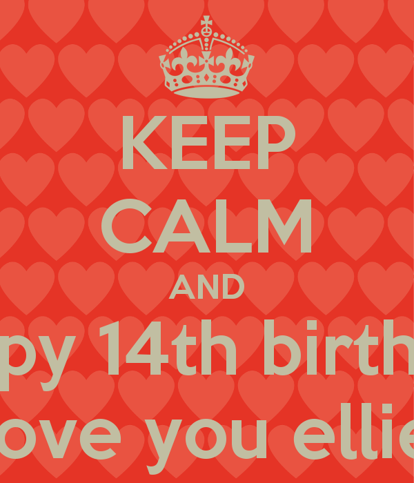 KEEP CALM AND happy 14th birthday love you ellie - KEEP CALM AND ...