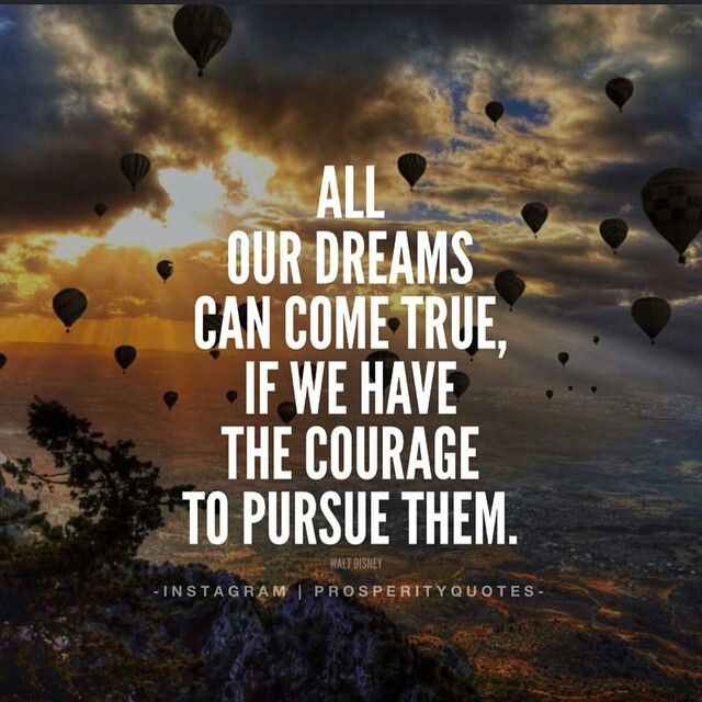 Are you going to pursue your dreams and make them a reality?