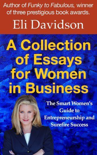 A Collection of Essays for Women in Business: The Smart Women's Guide to Entrepreneurship and Surefire Success by Eli Davidson, http://www.amazon.com/dp/B00G9Y0E9S/ref=cm_sw_r_pi_dp_GjkCsb1W9J5Y4