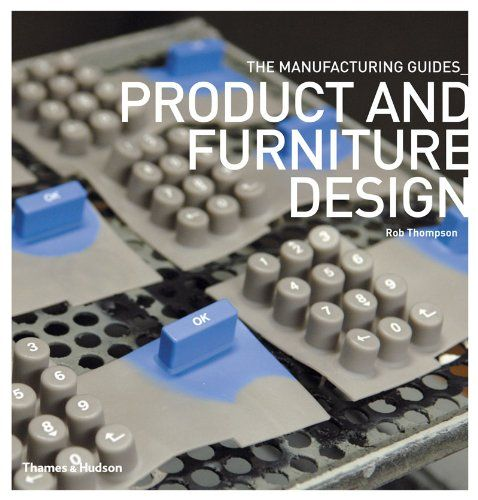 Product And Furniture Design The Manufacturing Guides By Rob Thompson Http Www Amazon Com Dp 0500289190 Ref Cm Sw R P Furniture Design Design Manufacturing