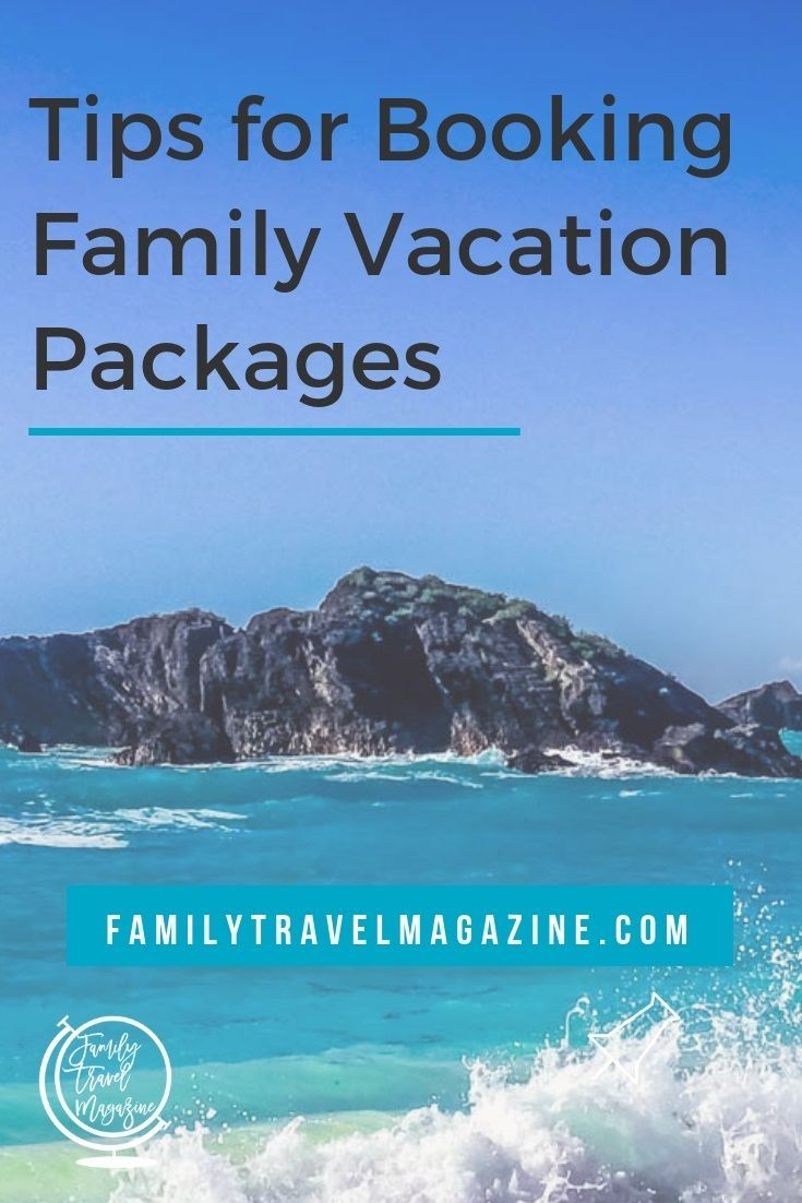 Tips for Booking Family Vacation Packages   Family Travel ...