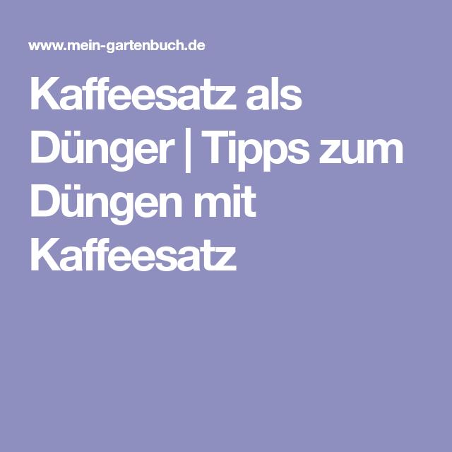 Kaffeesatz Als Dunger Tipps Zum Dungen Mit Kaffeesatz Garten
