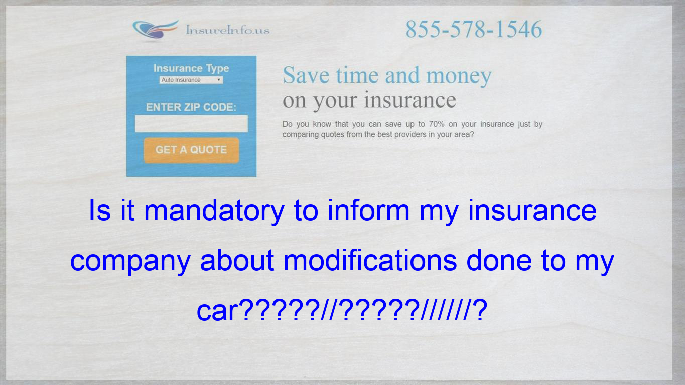 Is It Mandatory To Inform My Insurance Company About Modifications