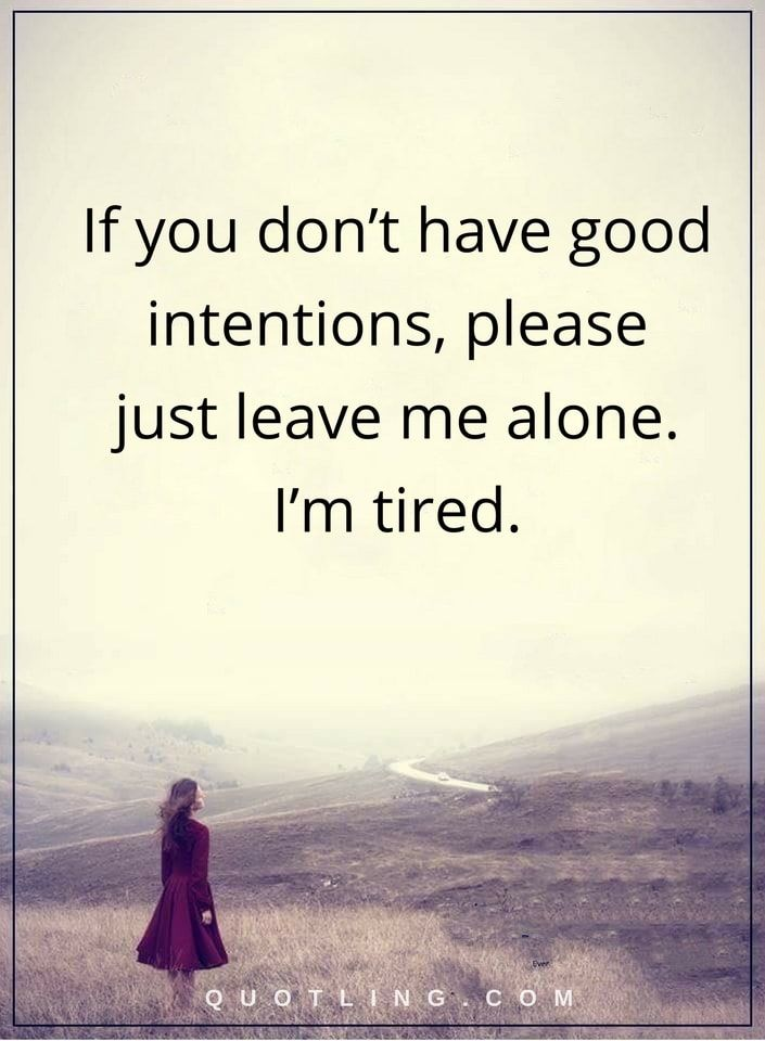 Hurt Quotes If You Dont Have Good Intentions Please Just Leave Me