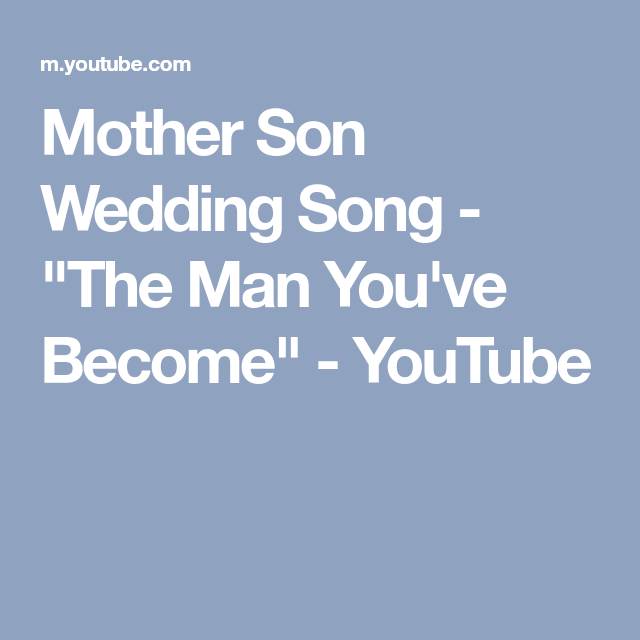 """Mother Son Song For Wedding: """"The Man You've Become"""