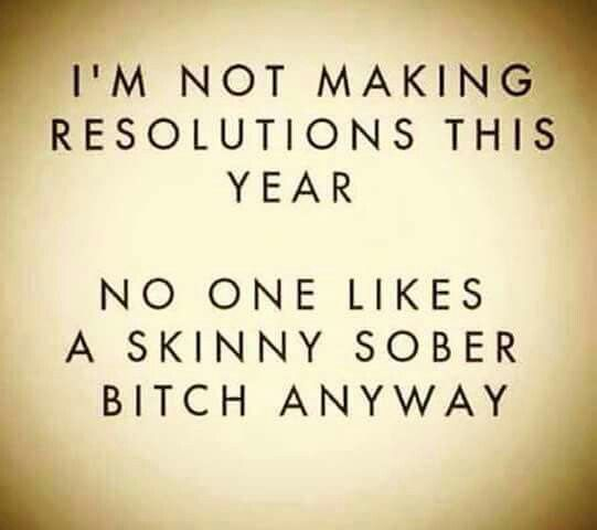 I\'m not making resolutions. .. | New Year\'s stuff | New year ...