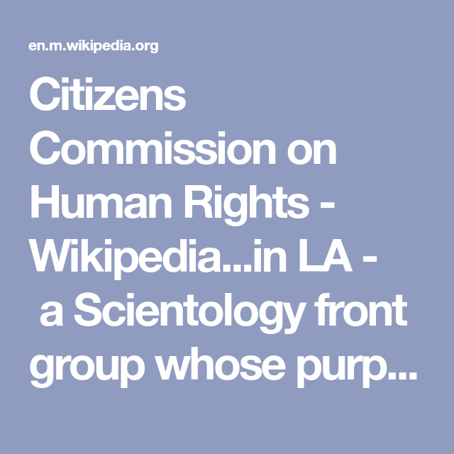 Citizens Commission On Human Rights Wikipedia In La A Scientology Front Group Whose Purpose Is To Push The Commission On Human Rights Human Rights Human