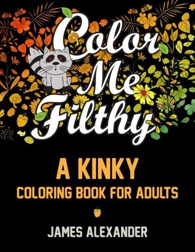 Color Me Filthy A Kinky Coloring Book F 1530374081