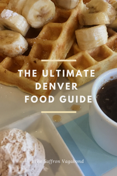 Saffron Vagabond Denver Colorado Travel Travel Tips Best Food In Denver Denver Food Guide Food Guide Woc T Denver Food Colorado Food Food Guide