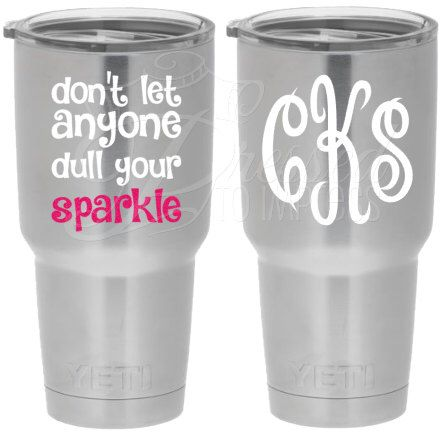 Yeti Decal Yeti Sticker Yeti Tumbler Decal Dont Let Anyone Dull - Custom vinyl stickers for tumblers
