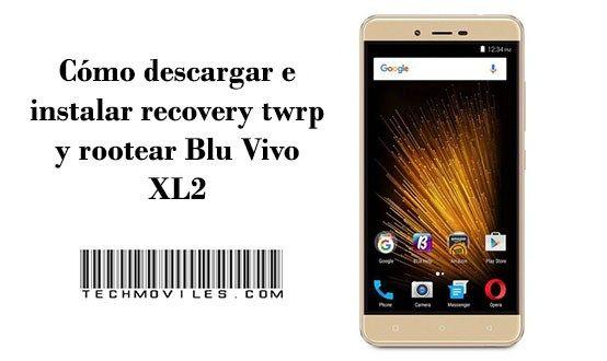 Instalar recovery twrp y rootear Blu Vivo XL2 (con