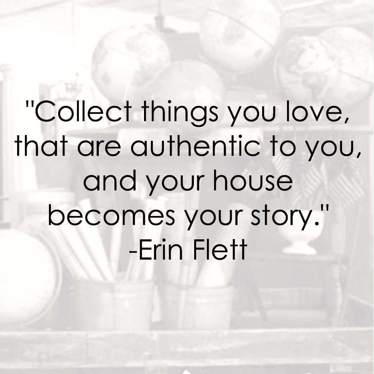 Collect Things You Love, That Are Authentic To You, And