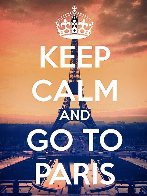 Keep calm and go to Paris.