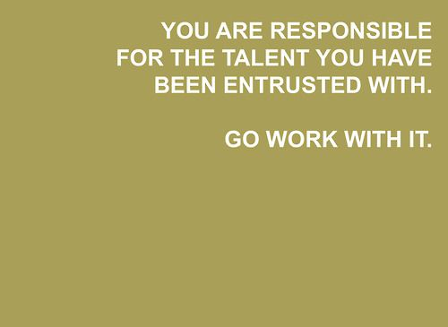 You Are Responsible For The Talent Quote Audition Music Musician Singing Dance Musictheater Theater Talent Quotes Creativity Quotes Best Quotes
