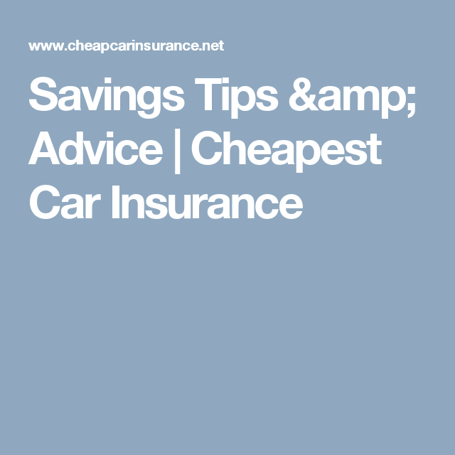 Savings Tips Amp Advice Cheapest Car Insurance Cheap Car