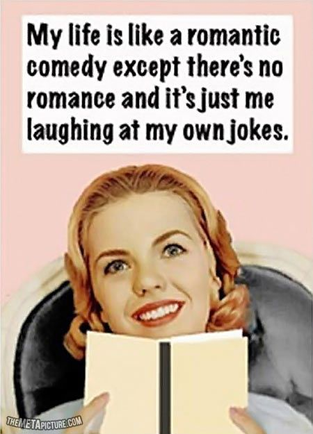 My life is like a romantic comedy. | Silly quotes, Pinterest humor, Funny  quotes