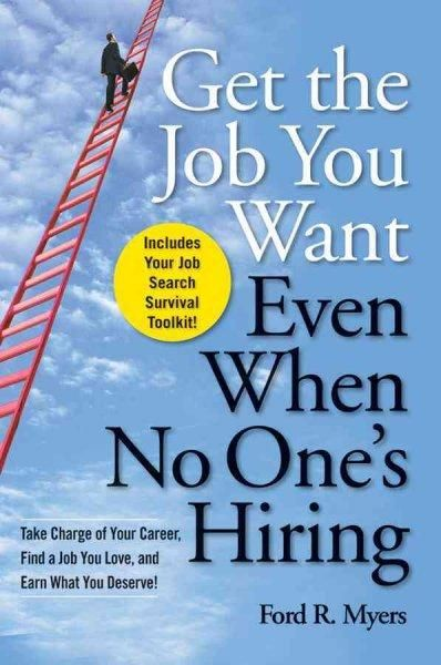 Get the Job You Want, Even When No Oneu0027s Hiring Take Charge of - how to get the job you want