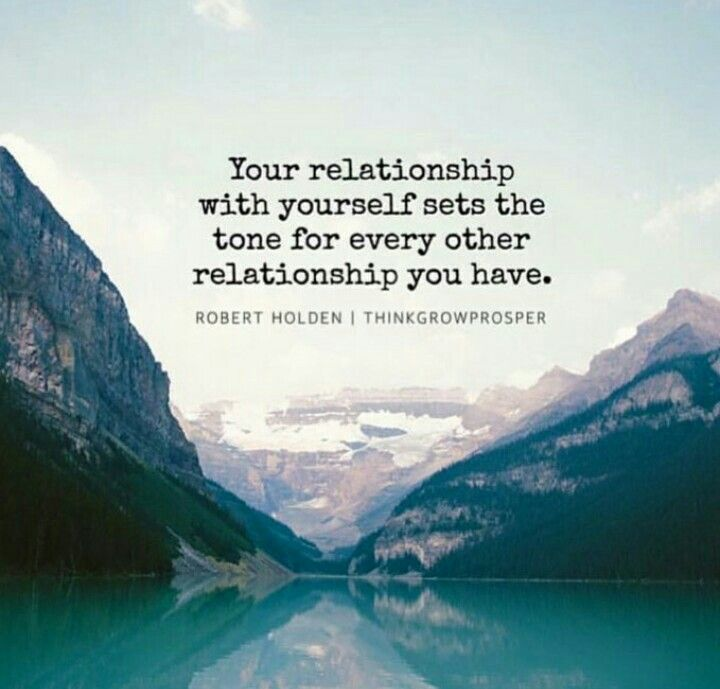 Image result for your relationship with yourself sets the tone for every other relationship you have